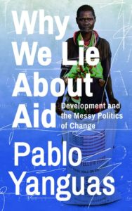 Why We Lie About Aid – In defence of hopeful pragmatism